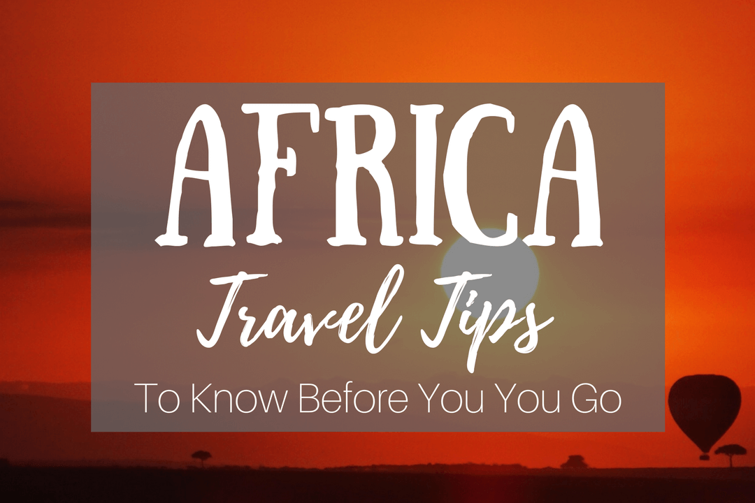 Backpacking Africa Travel Tips: Everything You Need to Know