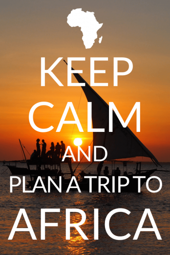 Keep Calm and Plan a Trip to Africa